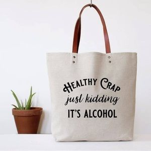 """""""Healthy crap, just kidding, It's alcohol"""" tote"""